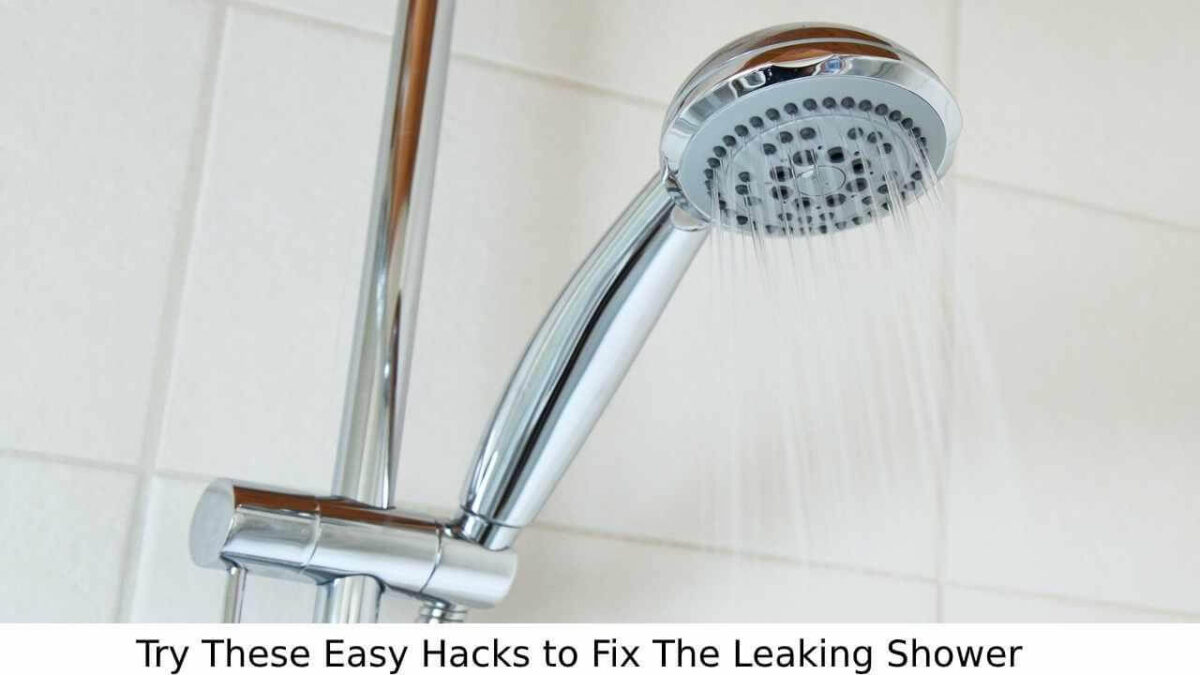 Try These Easy Hacks to Fix The Leaking Shower
