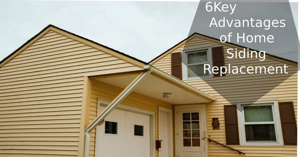 6 Key Advantages of Home Siding Replacement